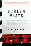 Screen Plays: How 25 Screenplays Made It to a Theater Near You--For Better or Worse Cover