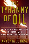 The Tyranny of Oil: The World's Most Powerful Industry--And What We Must Do to Stop It Cover