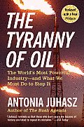 Tyranny of Oil The Worlds Most Powerful Industry & What We Must Do to Stop It