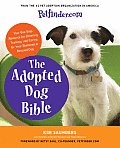 Petfinder.com the Adopted Dog Bible Your One Stop Resource for Choosing Training & Caring for Your Sheltered or Rescued Dog
