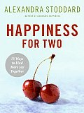 Happiness for Two 75 Secrets for Finding More Joy Together