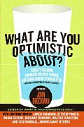 What Are You Optimistic About? Today's Leading Thinkers on Why Things Are Good and Getting Better Cover
