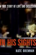 In His Sights A True Story of Love & Obsession