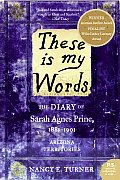 These Is My Words The Diary of Sarah Agnes Prine 1881 1901 Arizona Territories