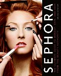 Sephora The Ultimate Guide to Makeup Skin & Hair from the Beauty Authority