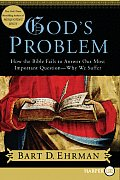 God's Problem: How the Bible Fails to Answer Our Most Important Question--Why We Suffer (Large Print)