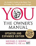 You The Owners Manual An Insiders Guide to the Body That Will Make You Healthier & Younger