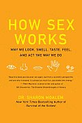 How Sex Works: Why We Look, Smell, Taste, Feel, and Act the Way We Do (09 Edition)