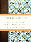 Note to Self On Keeping a Journal & Other Dangerous Pursuits