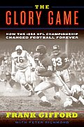 Glory Game How the 1958 NFL Championship Changed Football Forever