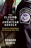 Closing of the American Border Terrorism Immigration & Security Since 9 11