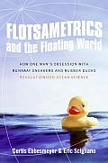 Flotsametrics and the Floating World: How One Man's Obsession with Runaway Sneakers and Rubber Ducks Revolutionized Ocean Science Cover