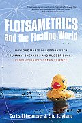Flotsametrics and the Floating World: How One Man's Obsession with Runaway Sneakers and Rubber Ducks Revolutionized Ocean Science