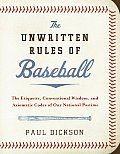 Unwritten Rules of Baseball The Etiquette Conventional Wisdom & Axiomatic Codes of Our National Pastime