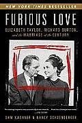 Furious Love Elizabeth Taylor Richard Burton & the Marriage of the Century