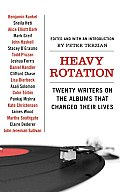 Heavy Rotation Twenty Writers on the Albums That Changed Their Lives
