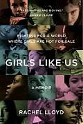 Girls Like Us: Fighting for a World Where Girls Are Not for Sale: A Memoir Cover