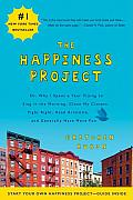 The Happiness Project: Or, Why I Spent a Year Trying to Sing in the Morning, Clean My Closets, Fight Right, Read Aristotle and Generally Have More Fun Cover
