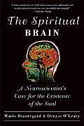 Spiritual Brain A Neuroscientists Case for the Existence of the Soul