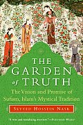 The Garden of Truth: The Vision and Promise of Sufism, Islam's Mystical Tradition Cover