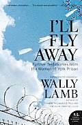 I'll Fly Away: Further Testimonies from the Women of York Prison (P.S.) Cover