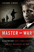 Master of War Blackwater USAs Erik Prince & the Business of War