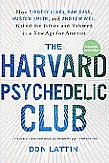 Harvard Psychedelic Club How Four Visionaries Killed the Fifties & Ushered in a New Age for America