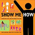 Show Me How: 500 Things You Should Know: Instructions for Life from the Everyday to the Exotic Cover