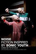 Noise: Fiction Inspired by Sonic Youth Cover