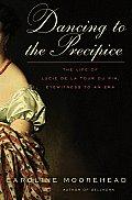 Dancing to the Precipice The Life of Lucie de La Tour Du Pin Eyewitness to an Era