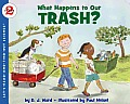 What Happens to Our Trash? (Let's Read & Find Out about Science - Level 2)
