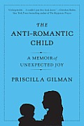 The Anti-Romantic Child: A Memoir of Unexpected Joy Cover