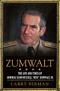 "Zumwalt: the Life and Times of Admiral Elmo Russell """"Bud"""" Zumwalt, JR. (12 Edition)"