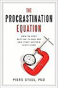 Procrastination Equation Using Motivational Science to Maximize Your Health Wealth & Happiness