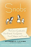 Snobs: The Classic Guidebook to Your Friends, Your Enemies, Your Colleagues, and Yourself