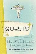 Guests: Or, How to Survive Hospitality: The Classic Guidebook