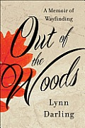 Out of the Woods A Memoir of Wayfinding