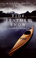 Tide, Feather, Snow: A Life in Alaska Cover