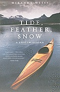 Tide Feather Snow A Life in Alaska