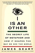 I Is an Other The Secret Life of Metaphor & How It Shapes the Way We See the World