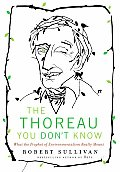 Thoreau You Dont Know What the Prophet of Environmentalism Really Meant
