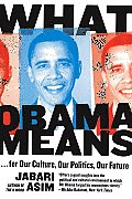 What Obama Means: For Our Culture, Our Politics, Our Future