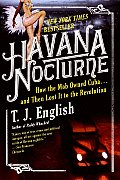 Havana Nocturne: How the Mob Owned Cuba.and Then Lost It to the Revolution