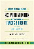 Not Quite What I Was Planning, Revised and Expanded Deluxe Edition : Six-word Memoirs By Writers Famous and Obscure (08 Edition)