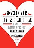 Six Word Memoirs on Love & Heartbreak By Writers Famous & Obscure