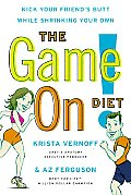 The Game On! Diet: Kick Your Friend's Butt While Shrinking Your Own Cover
