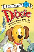 Dixie Loves School Pet Day (I Can Read - Level 1) Cover