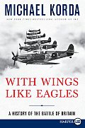 With Wings Like Eagles: A History of the Battle of Britain (Large Print)