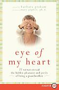 Eye of My Heart LP: 27 Writers Reveal the Hidden Pleasures and Perils of Being a Grandmother (Large Print)