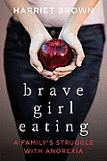 Brave Girl Eating: A Family's Struggle with Anorexia Cover